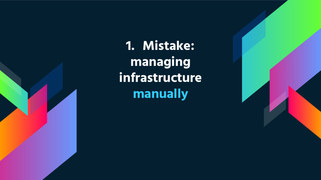1. Mistake: managing infrastructure manually