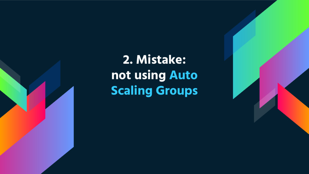 2. Mistake: not using Auto Scaling Groups
