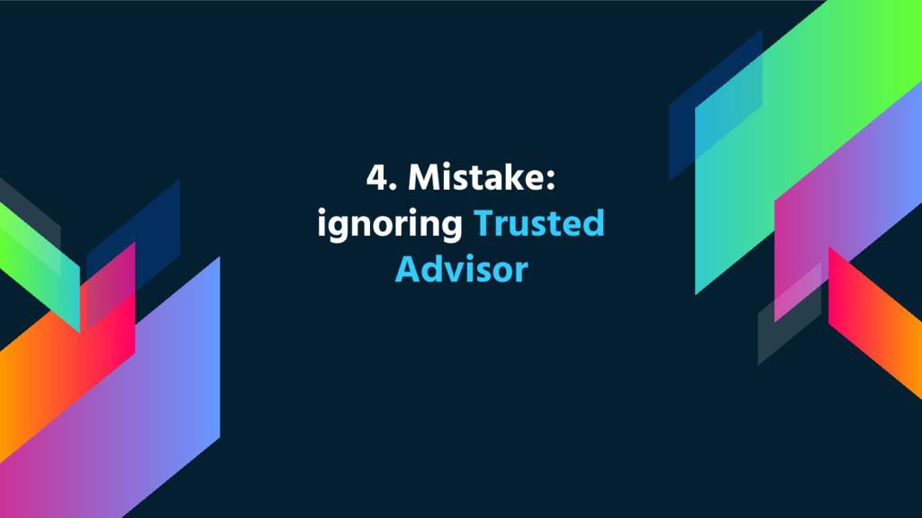 4. Mistake: ignoring Trusted Advisor