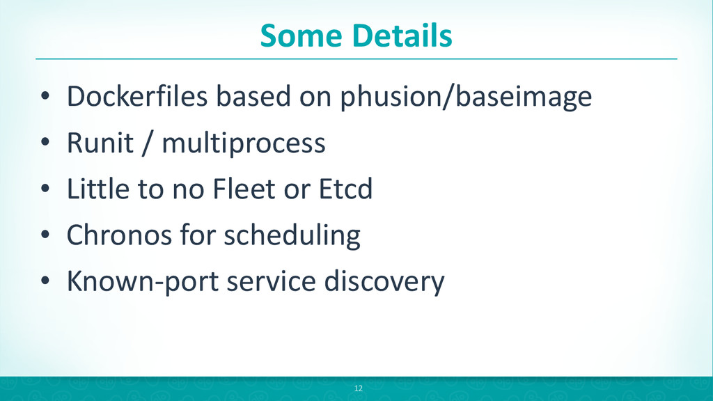 Some Details • Dockerfiles based on ...