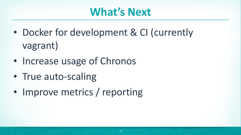 What's Next • Docker for development...