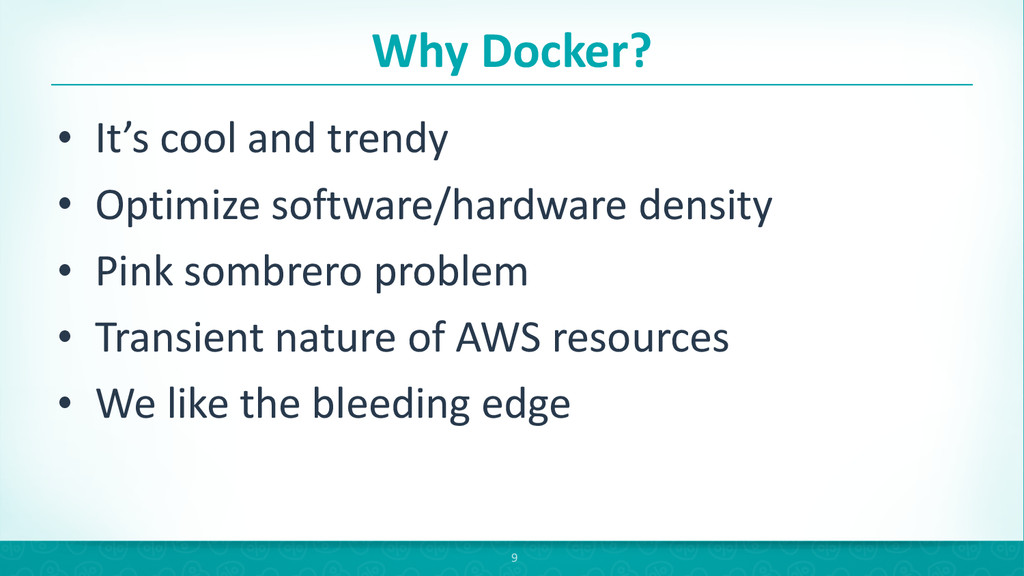 Why Docker? • It's cool and trendy...