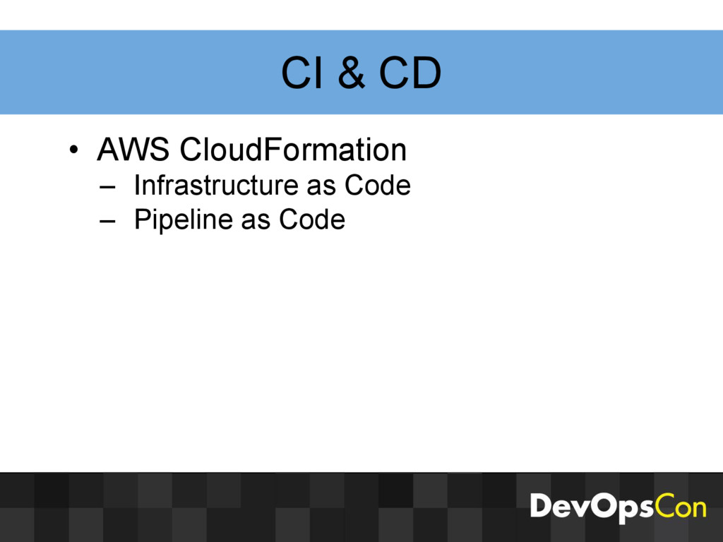 CI & CD • AWS CloudFormation – Infrastructure a...