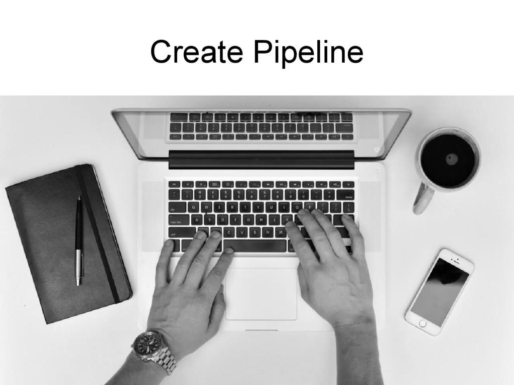 Create Pipeline