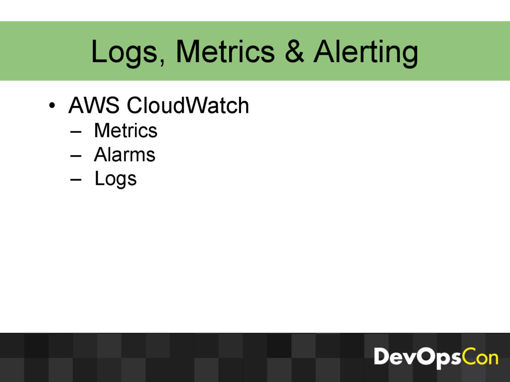 Logs, Metrics & Alerting • AWS CloudWatch – Met...