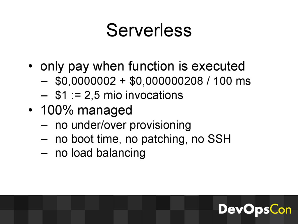 Serverless • only pay when function is executed...