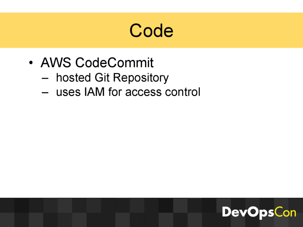 Code • AWS CodeCommit – hosted Git Repository –...