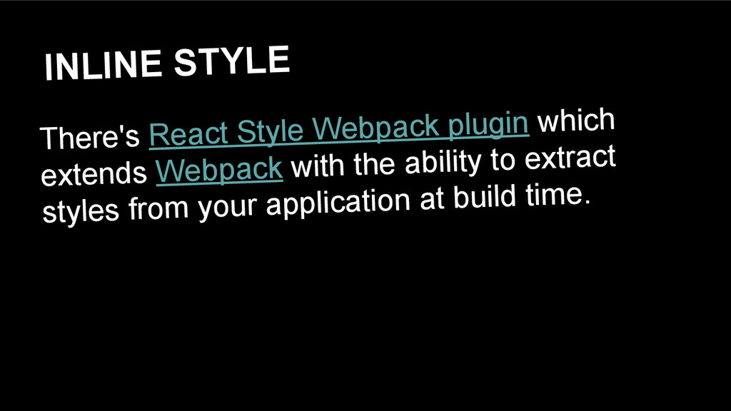 INLINE STYLE There's React Style Webpack plugin...