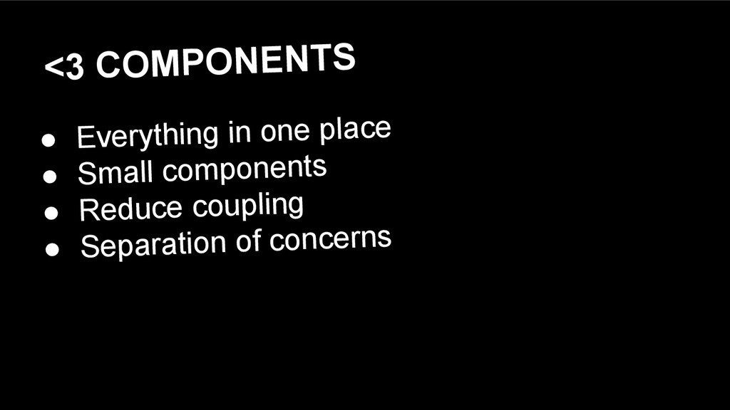 <3 COMPONENTS ● Everything in one place ● Small...
