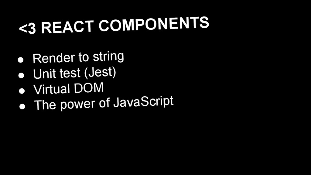 <3 REACT COMPONENTS ● Render to string ● Unit t...
