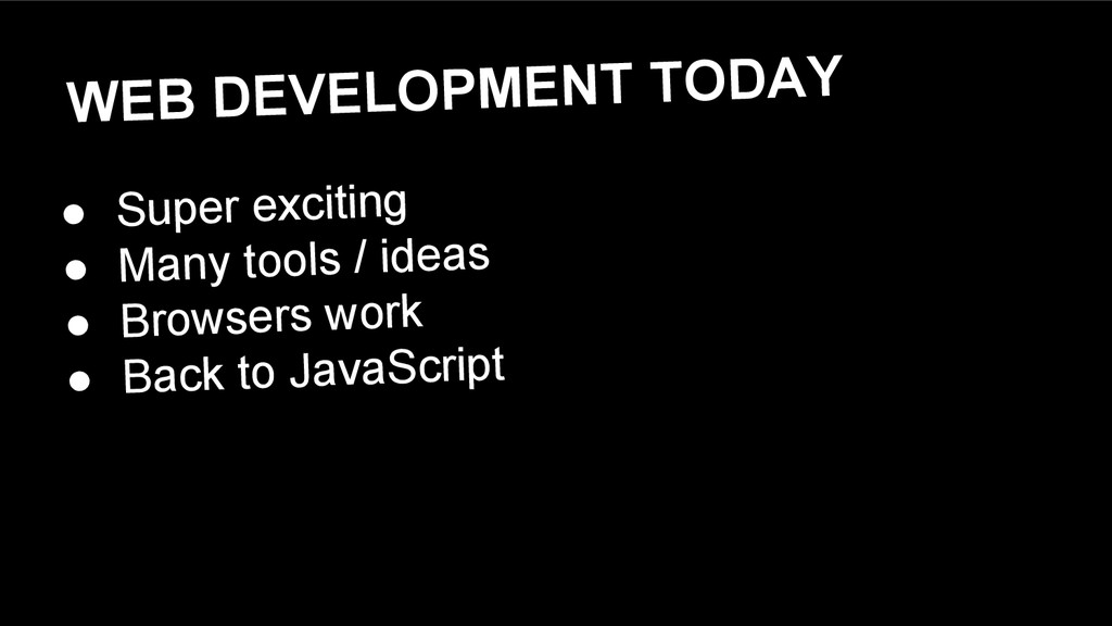 WEB DEVELOPMENT TODAY ● Super exciting ● Many t...