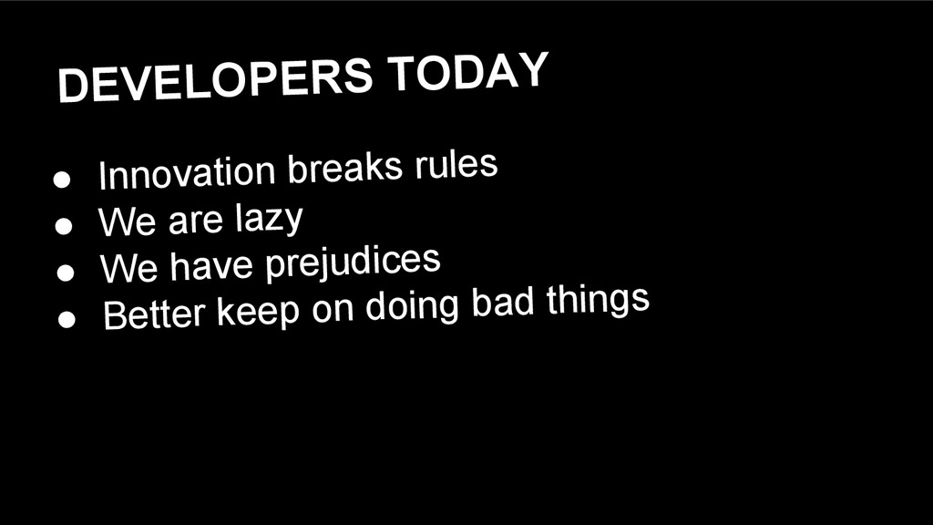 DEVELOPERS TODAY ● Innovation breaks rules ● We...