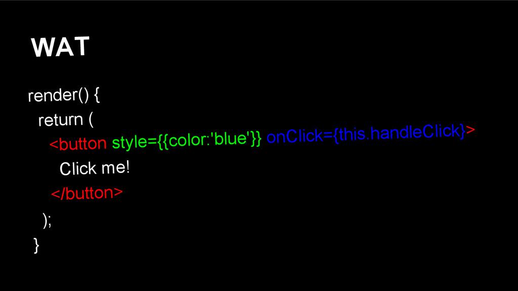 WAT render() { return ( <button style={{color:'...