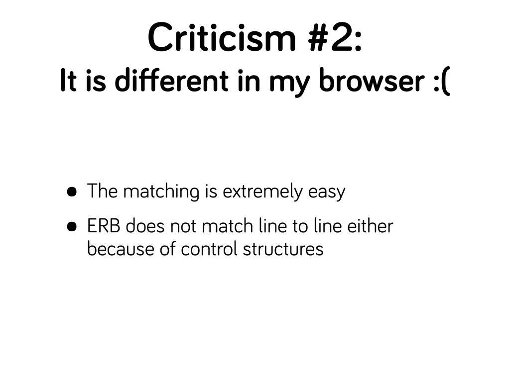 Criticism #2: It is different in my browser :( •...