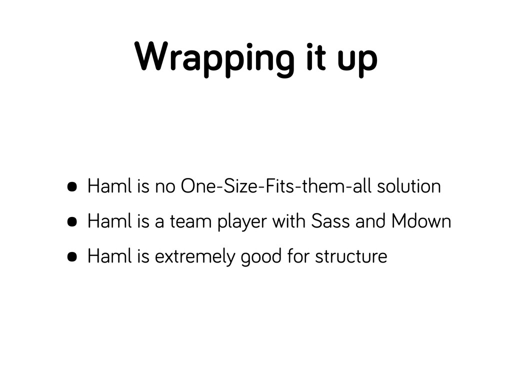 Wrappin it up • Haml is no One-Size-Fits-them-a...