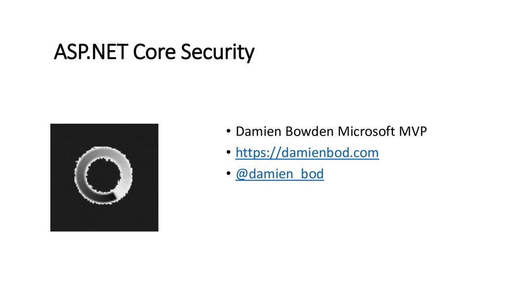 ASP.NET Core Security • Damien Bowden Microsoft...