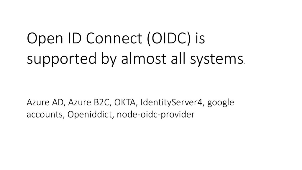 Open ID Connect (OIDC) is supported by almost a...