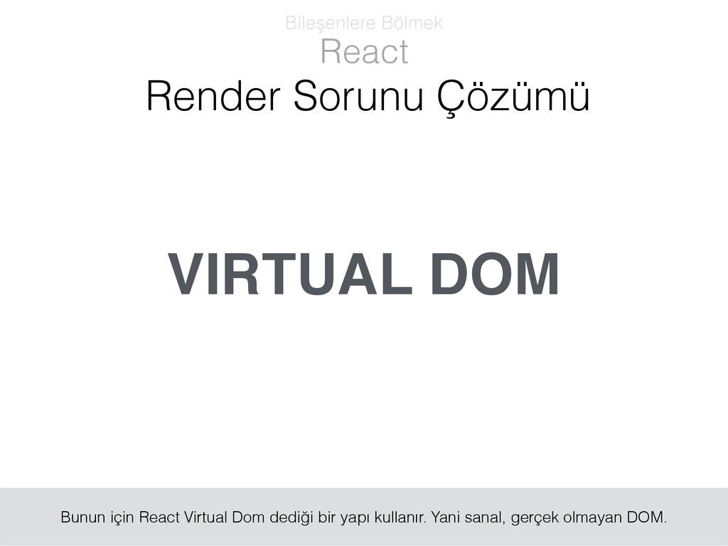 VIRTUAL DOM React Bileşenlere Bölmek Render Sor...