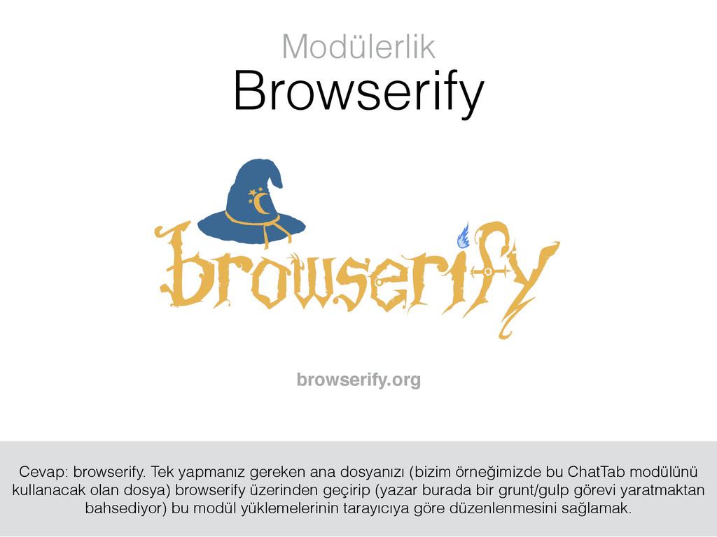 browserify.org Modülerlik Browserify Cevap: bro...