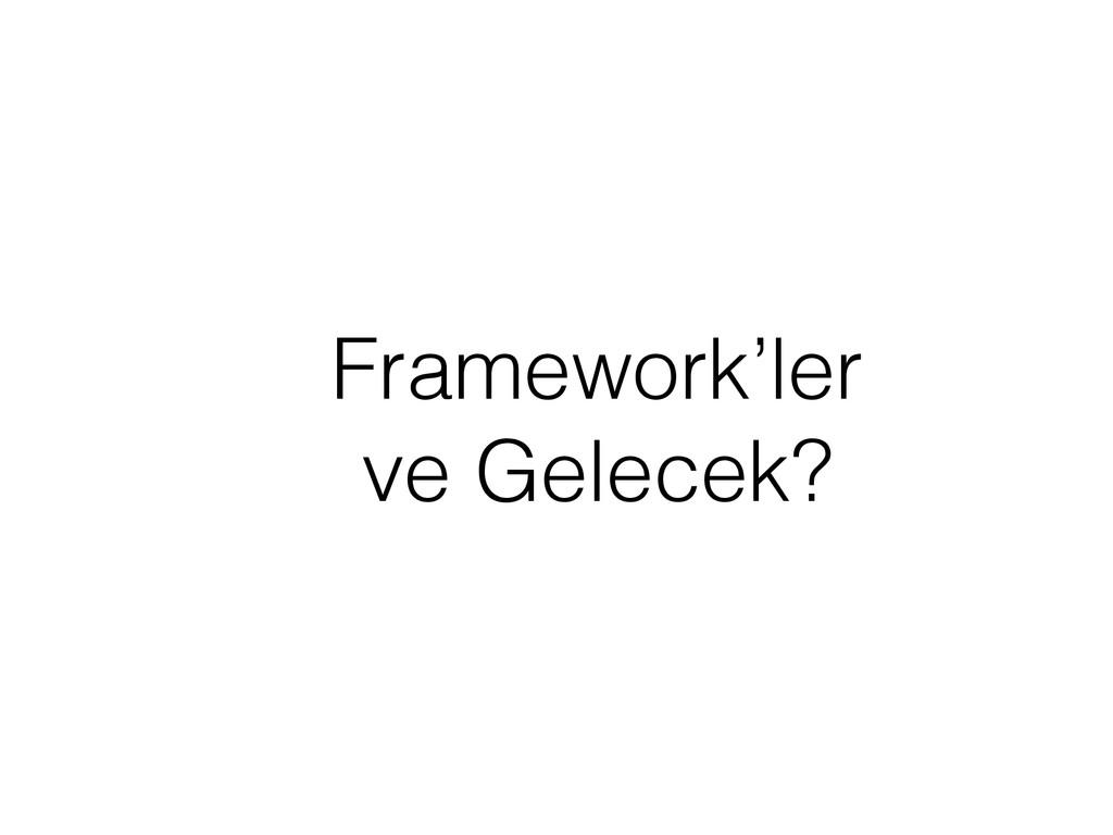 Framework'ler ve Gelecek?