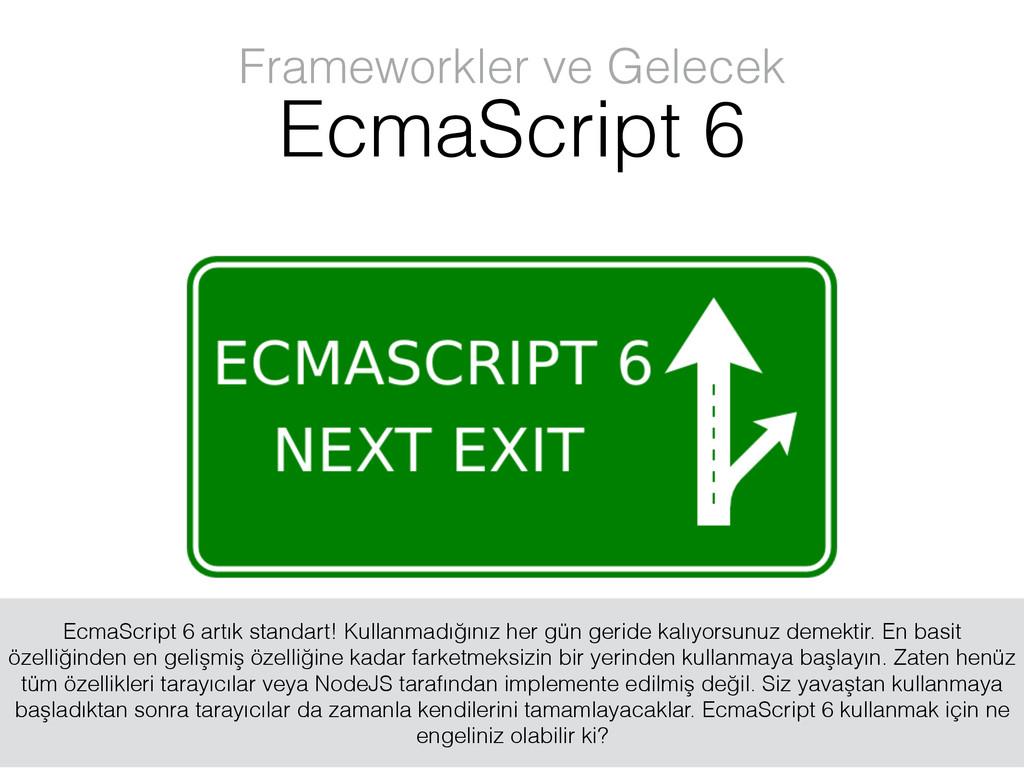 Frameworkler ve Gelecek EcmaScript 6 EcmaScript...