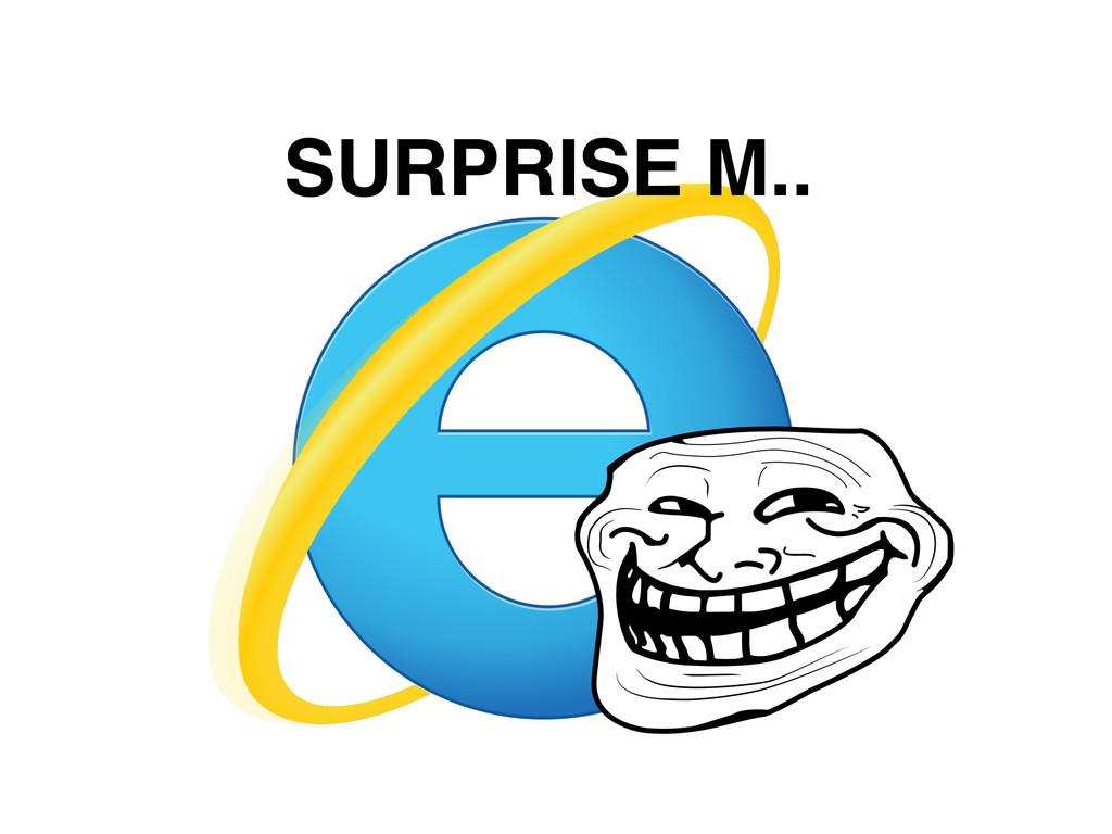 SURPRISE M..