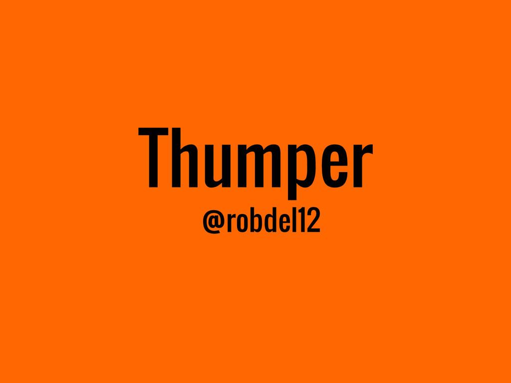 Thumper @robdel12