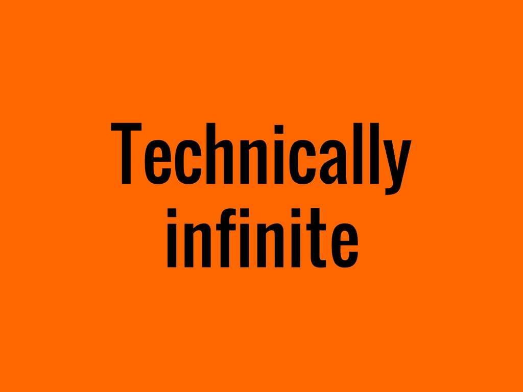 Technically infinite