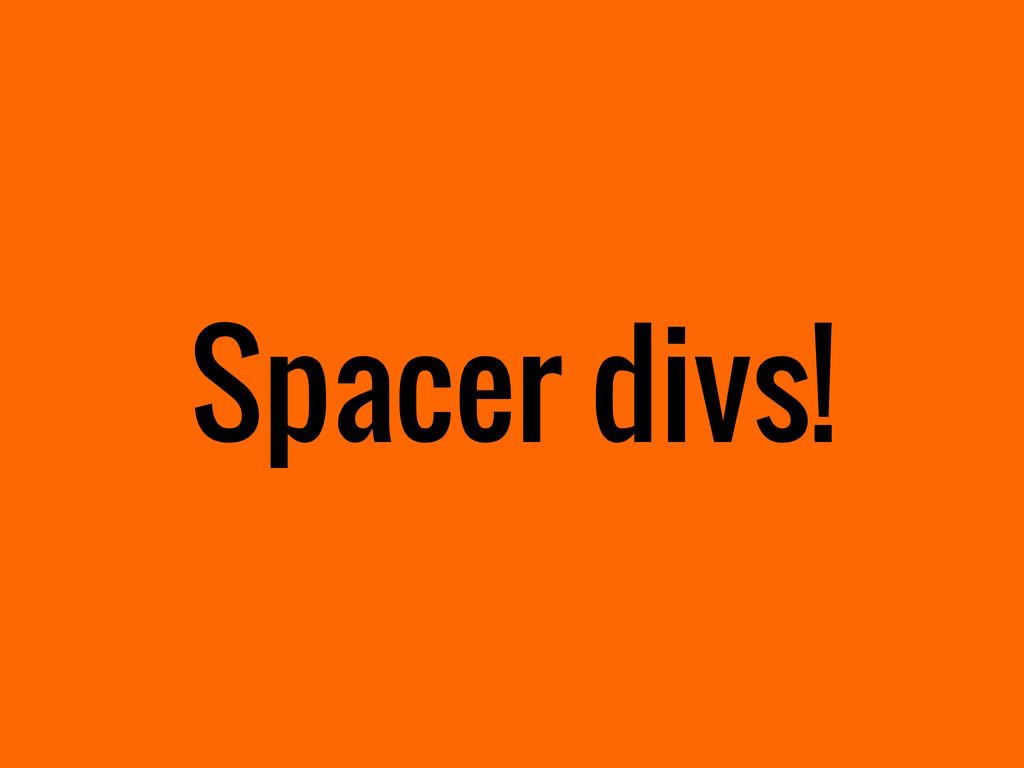 Spacer divs!