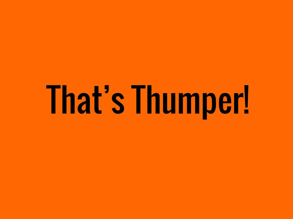 That's Thumper!