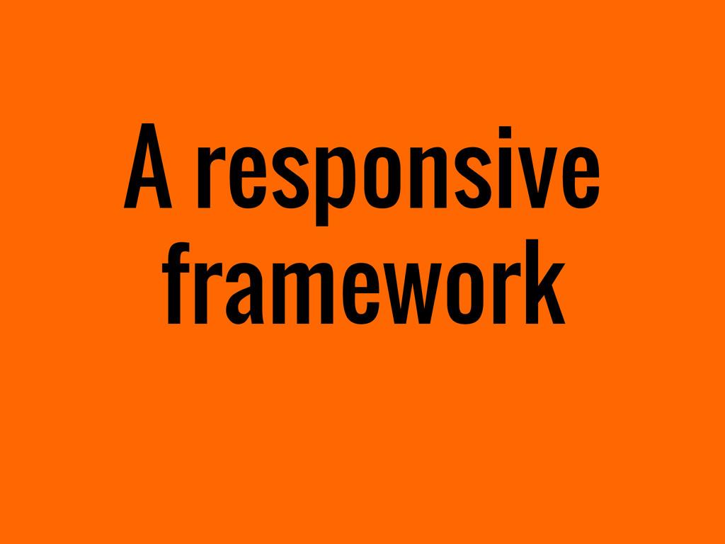 A responsive framework