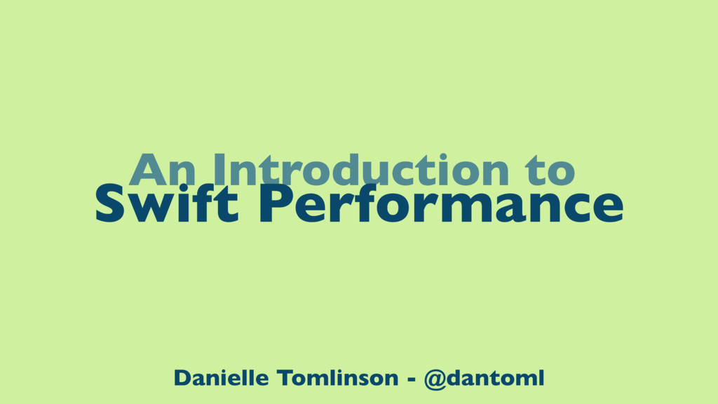 An Introduction to Swift Performance Danielle T...