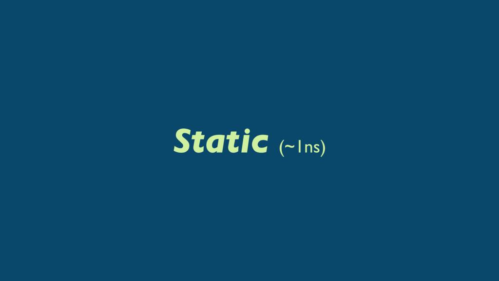 Static (~1ns)