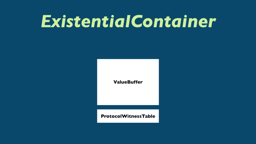 ExistentialContainer ValueBuffer ProtocolWitnes...