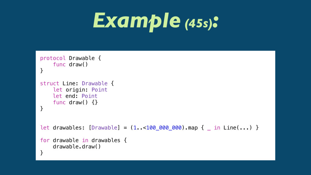 Example (45s) : protocol Drawable { func draw()...