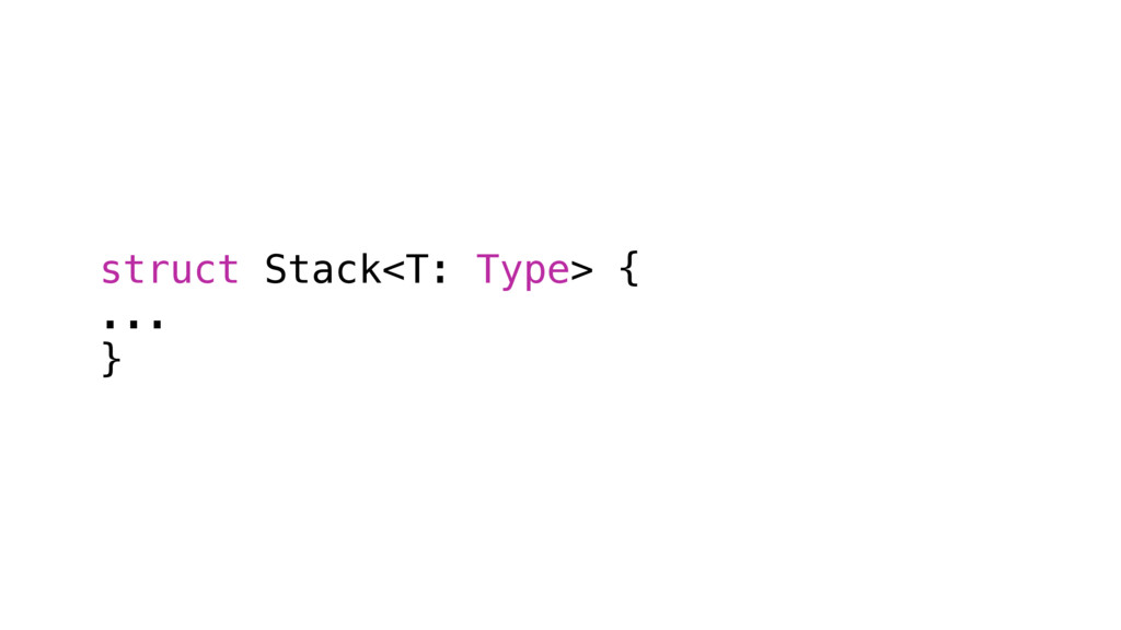 struct Stack<T: Type> { ... }