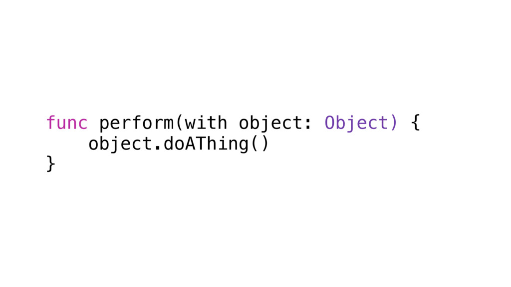 func perform(with object: Object) { object.doAT...