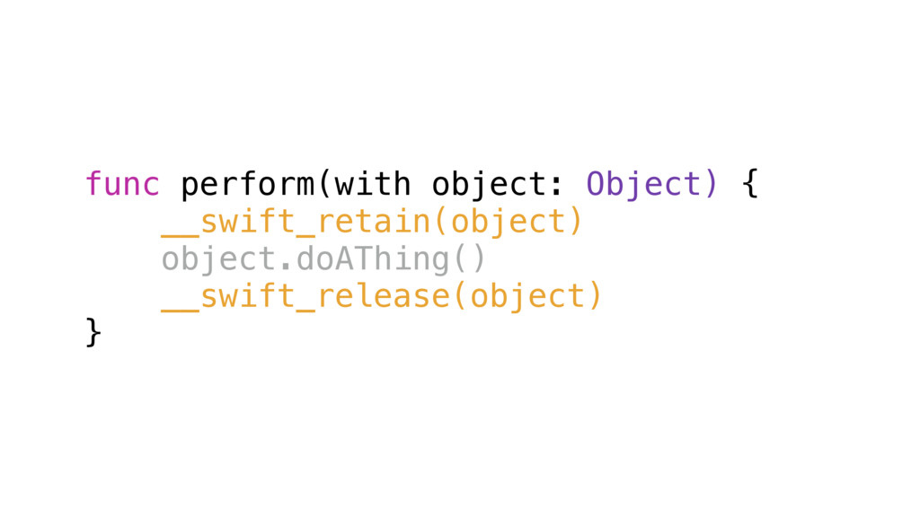 func perform(with object: Object) { __swift_ret...
