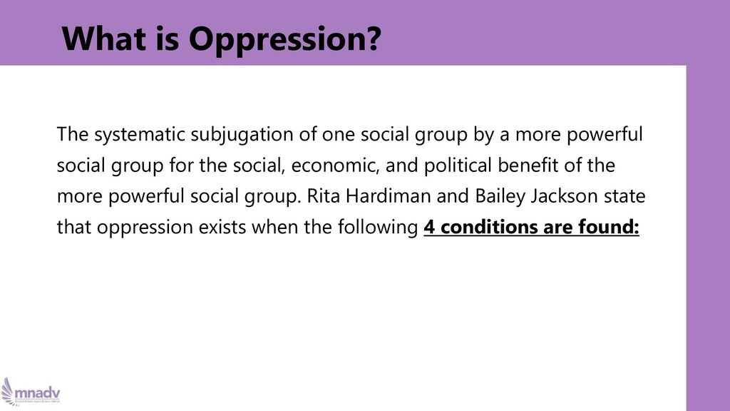 What is Oppression? The systematic subjugation ...