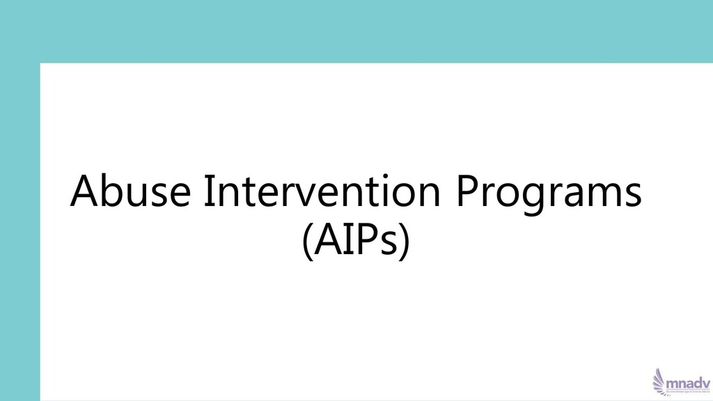 Abuse Intervention Programs (AIPs)