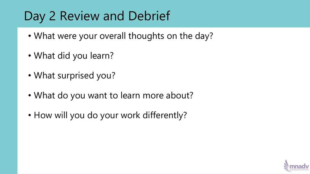 Day 2 Review and Debrief • What were your overa...