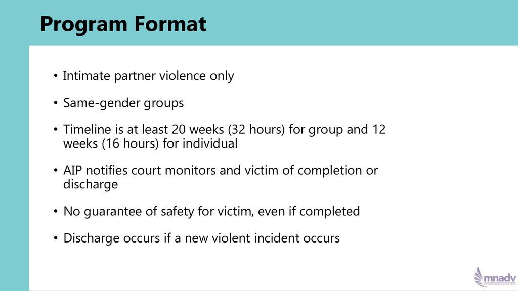 Program Format • Intimate partner violence only...