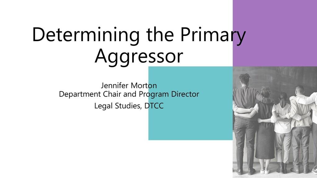 Determining the Primary Aggressor Jennifer Mort...