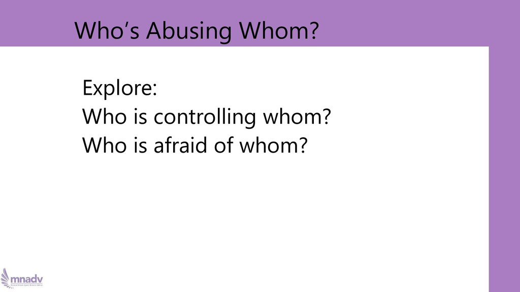 Explore: Who is controlling whom? Who is afraid...