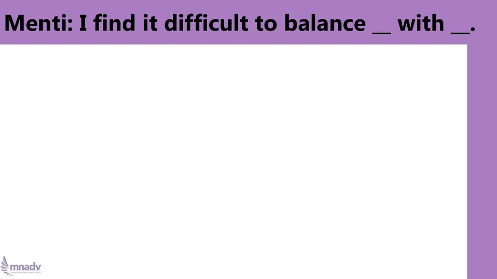 Menti: I find it difficult to balance __ with _...