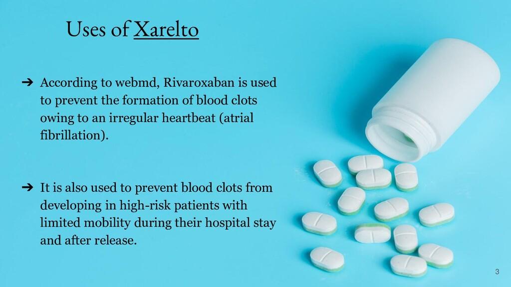Uses of Xarelto ➔ According to webmd, Rivaroxab...