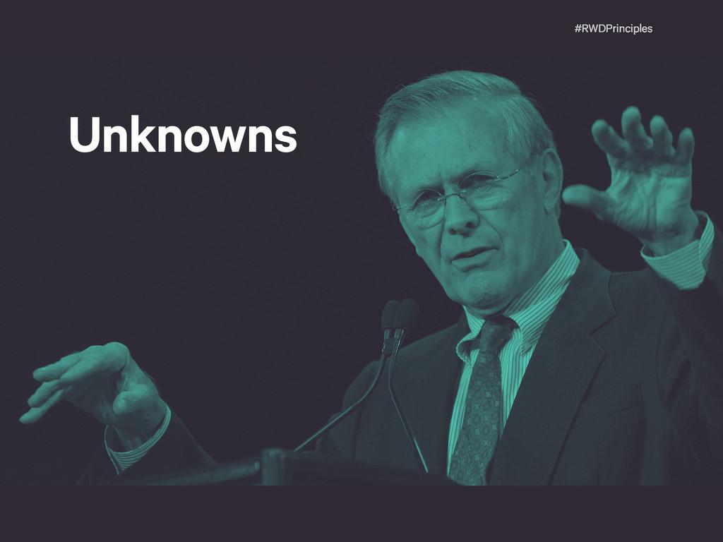 #RWDPrinciples Unknowns
