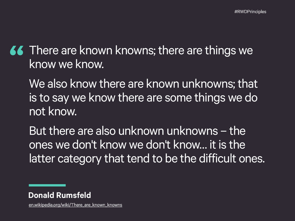 #RWDPrinciples There are known knowns; there ar...