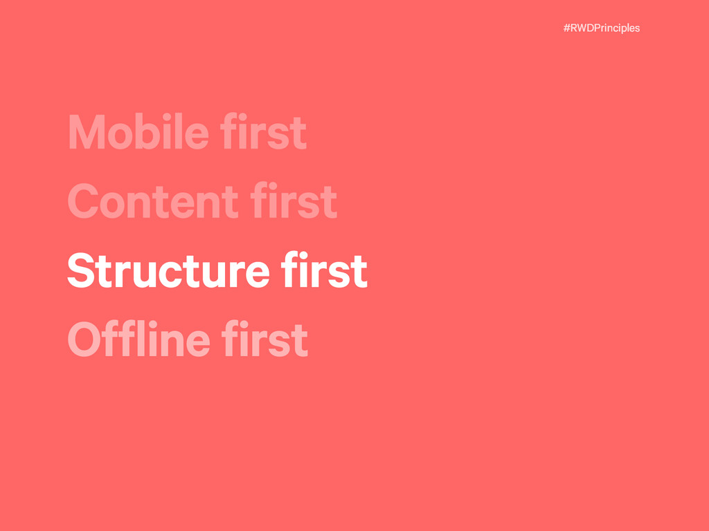 #RWDPrinciples Mobile first Content first Struc...