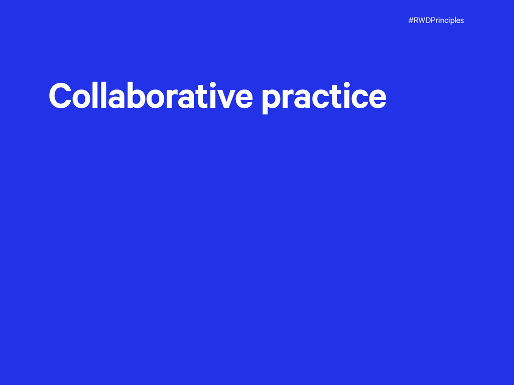 #RWDPrinciples Collaborative practice
